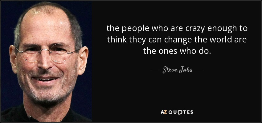quote-the-people-who-are-crazy-enough-to-think-they-can-change-the-world-are-the-ones-who-steve-jobs-48-83-41