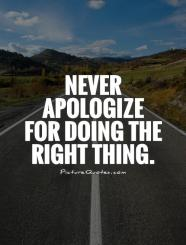 607825611-never-apologize-for-doing-the-right-thing-quote-1